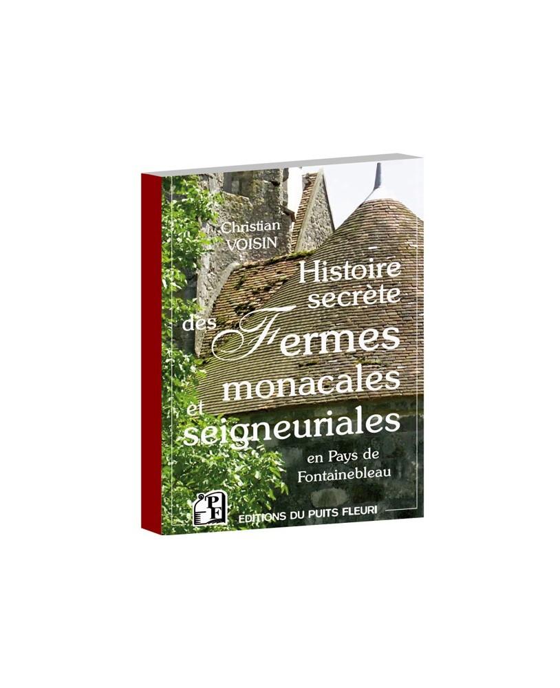 Histoire secrète des fermes monacales et seigneuriales en Pays de Fontainebleau